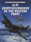 Ju 88 Kampfgeschwader on the Western Front - John Weal