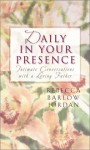 Daily in Your Presence: Intimate Conversations with a Loving Father (Inspirational Library) - Rebecca Barlow Jordan