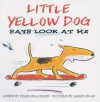 Little Yellow Dog Says Look at Me - Francesca Simon, James E. Lucas, James Lucas