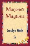 Marjorie's Maytime - Carolyn Wells