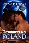 Resurrecting Roland - Anastasia Rabiyah