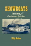 Showboats: The History of an American Institution - Philip Graham