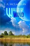 Walls of Wind: Part II - J.A. McLachlan