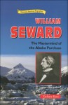 William Seward: The MasterMind of the Alaska Purchase - Zachary Kent