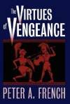 The Virtues of Vengeance - Peter A. French