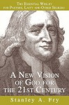 A New Vision of God for the 21st Century: The Essential Wesley for Pastors, Laity and Other Seekers - Stanley A. Fry