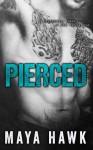 Pierced - Maya Hawk