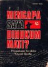 Mengapa Saya dihukum Mati: Pengakuan Terakhir Sayyid Quthb - Sayyid Qutb, Sayyid Qutb, Ahmad Djauhar Tanwiri, Jalaluddin Rakhmat