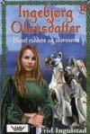 Blant riddere og stormenn (Ingebjørg Olavsdatter 18) - Frid Ingulstad