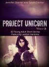 Project Unicorn, Volume 2: 30 Young Adult Short Stories Featuring Lesbian Heroines - Jennifer Diemer, Sarah Diemer