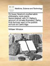 Sir Isaac Newton's Mathematick Philosophy More Easily Demonstrated: With Dr. Halley's Account of Comets Illustrated. Being Forty Lectures Read in the - William Whiston