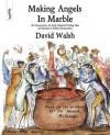 Making Angels in Marble: The Conservatives, the Early Industrial Working Class and Attempts at Political Incorporation - David Walsh