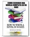 Cómo Escribir Una Novela Completa En 90 Días. (Spanish Edition) - Conrad Jones, Lic. Cinthya Rivera Díaz