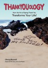 Thankyouology: How the Art of Saying Thank You Transformsyour Life! - Cheryl Russell