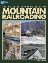 The Model Railroader's Guide to Mountain Railroading - Tony Koester
