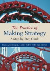 The Practice of Making Strategy: A Step-By-Step Guide - Colin Eden, Ian Brown