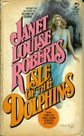 Isle of the Dolphins - Janet Louise Roberts
