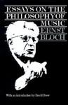 Essays on the Philosophy of Music - Ernst Bloch, Peter Palmer, David Drew