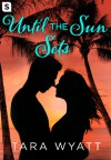 Until the Sun Sets - Tara Wyatt