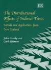 The Distributional Effects of Indirect Taxes: Models and Applications from New Zealand - John Creedy, Cath Sleeman