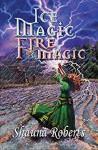 Ice Magic, Fire Magic - Shauna Roberts