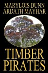 Timber Pirates - Ardath Mayhar, Mary Lois Dunn