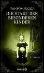 Die Stadt der besonderen Kinder: Roman - Ransom Riggs, Silvia Kinkel