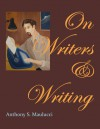 On Writers & Writing - Anthony S. Maulucci