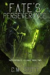 Fate's Perseverance: The Corporate Alliance Book Two - C.W. Scott, RA Peters