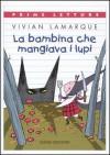 La bambina che mangiava i lupi - Vivian Lamarque, Desideria Guicciardini