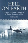 Hell on Earth: Dramatic First-Hand Experiences of Bomber Command at War - Mel Rolfe