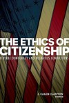 The Ethics of Citizenship: Liberal Democracy and Religious Convictions - J. Caleb Clanton