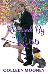 Rescued By A Kiss (The New Orleans Go Cup Chronicles Book 1) - Colleen Mooney