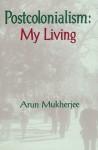 Postcolonialism: My Living - Arun Mukherjee
