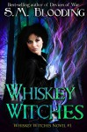 Whiskey Witches - Episodes 1-4 (An Urban Fantasy Whiskey Witches Novel) - S.M. Blooding, Frankie's Mind Design