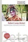 Robert Lang (Actor) - Lambert M. Surhone, Mariam T. Tennoe, Susan F. Henssonow