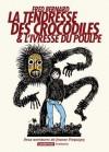La tendresse des crocodiles & L'ivresse du poulpe - Fred Bernard