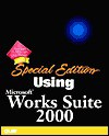 Special Edition Using Microsoft Works Suite 2000 - Faithe Wempen