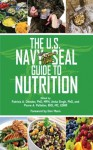 The U.S. Navy SEAL Guide to Nutrition - Patricia A. Deuster Ph.D.M.P.H., M.P.H. Deuster Patricia A. Ph.D., Usnr Pierre A. Pelletier Mc Ens, Anita Ph.D Singh, Don Mann