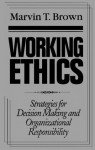 Working Ethics: Strategies for Decision Making and Organizational Responsibility - Marvin T. Brown