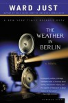 The Weather in Berlin: A Novel - Ward Just