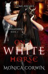 On a White Horse: an Apocalyptic Paranormal Romance (Revelations Book 2) - Monica Corwin, Victoria Miller