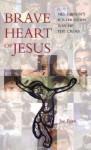 Brave Heart of Jesus: Mel Gibson's Postmodern Way of the Cross - Joseph B. Egan