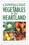 Growing Great Vegetables in the Heartland - Andrea Ray Chandler