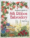 Beginner's Guide to Silk Ribbon Embroidery - Ann Cox