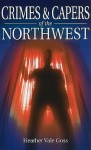 Crimes & Capers of the Northwest - Heather Vale Goss