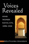 Voices Revealed: Arab Women Novelists, 1898 2000 - Bouthaina Shaaban