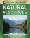 Maps of the Environmental World. Natural Resources - Jack Gillett, Meg Gillett