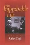 An Improbable Life: Memoirs - Robert Craft