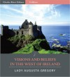 Visions and Beliefs in the West of Ireland (Illustrated) - Charles River Editors, Anonymous Anonymous, Isabella Augusta Persse (Lady Gregory)